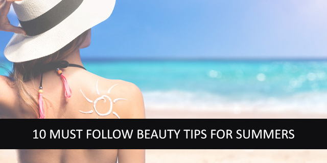 10 must follow beauty tips for summer