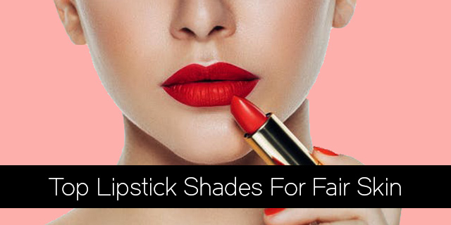 Top Lipstick Shades For Fair Skin
